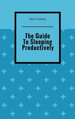 Baxi Nishant - The Guide To Sleeping Productively