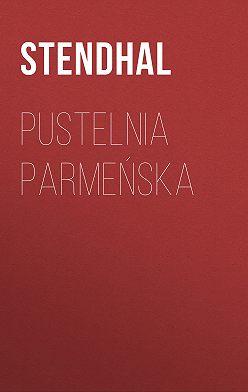 Стендаль (Мари-Анри Бейль) - Pustelnia parmeńska