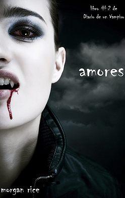 Морган Райс - Amores