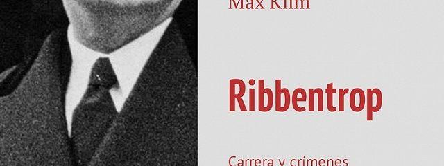 Ribbentrop. Carrera y crímenes