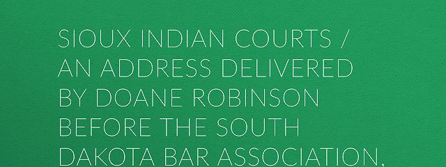 Sioux Indian Courts / An address delivered by Doane Robinson before the South Dakota Bar Association, at Pierre, South Dakota, January 21, 1909