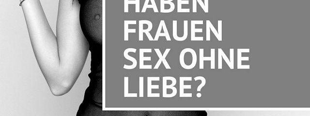 Warum haben Frauen Sex ohne Liebe?