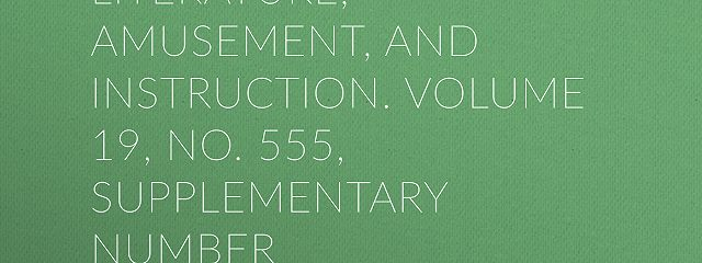 The Mirror of Literature, Amusement, and Instruction. Volume 19, No. 555, Supplementary Number