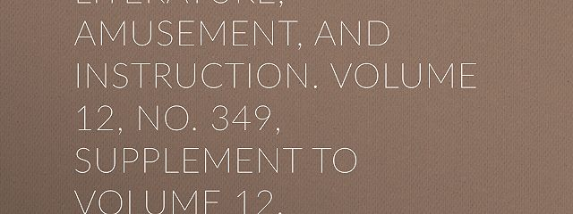The Mirror of Literature, Amusement, and Instruction. Volume 12, No. 349, Supplement to Volume 12.