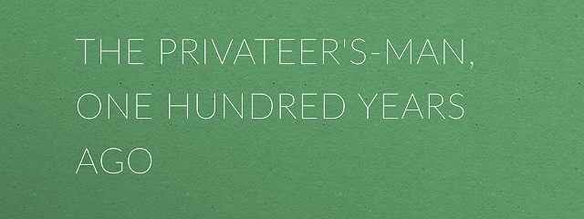 The Privateer's-Man, One hundred Years Ago