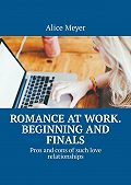 Alice Meyer -Romance at work. Beginning and Finals. Pros and cons ofsuchlove relationships