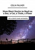 Colin Palmer -More Short Stories to Read on a Bus, a Car, a Train, a Plane (or a comfy chair anywhere)