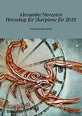 Alexander Nevzorov -Horoskop für Skorpione für2018. Russisches horoskop