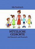 Ida Roditsch -Nützliche Gedichte. Аuf Deutsch und Russisch