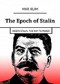 Max Klim -The Epoch of Stalin. Joseph Stalin. The way topower