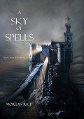 Morgan Rice - A Sky of Spells