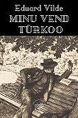 Eduard Vilde - Minu vend Türkoo