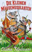 Diana Malivani -Die Kleinen Mäusemusikanten