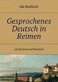 Ida Roditsch -Gesprochenes Deutsch in Reimen. Auf Deutsch und Russisch