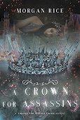 Морган Райс -A Crown for Assassins