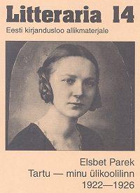 Elsbet Parek -«Litteraria» sari. Tartu – minu ülikoolilinn 1922-1926