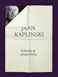 Jaan Kaplinski -Poliitika ja antipoliitika