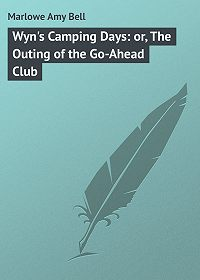 Amy Marlowe -Wyn's Camping Days: or, The Outing of the Go-Ahead Club