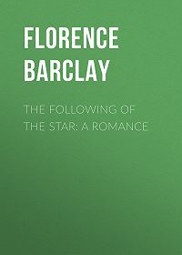 Florence Barclay -The Following of the Star: A Romance