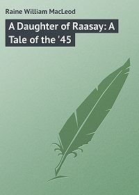 William Raine -A Daughter of Raasay: A Tale of the '45
