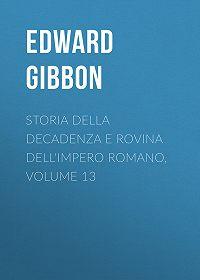 Edward Gibbon -Storia della decadenza e rovina dell'impero romano, volume 13