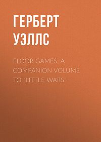 "Герберт Уэллс -Floor Games; a companion volume to ""Little Wars"""