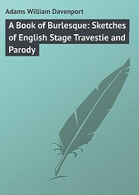 William Adams -A Book of Burlesque: Sketches of English Stage Travestie and Parody