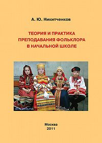 Алексей Никитченков -Теория и практика преподавания фольклора в начальной школе