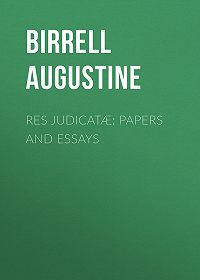 Augustine Birrell -Res Judicatæ: Papers and Essays