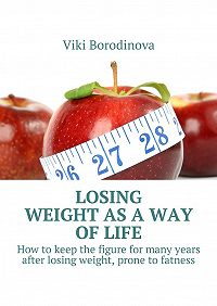 Viki Borodinova -Losing weight as away oflife. How tokeep the figure for many years after losing weight, prone tofatness