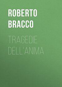 Roberto Bracco -Tragedie dell'anima