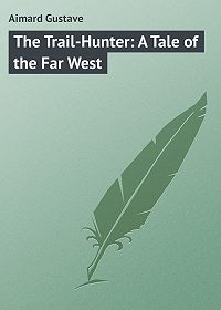Gustave Aimard -The Trail-Hunter: A Tale of the Far West