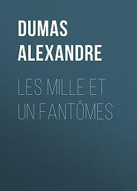 Alexandre Dumas -Les mille et un fantômes