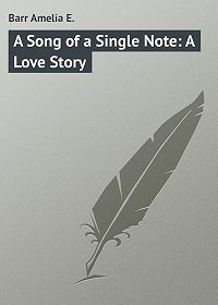 Amelia Barr -A Song of a Single Note: A Love Story