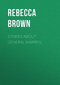 Rebecca Brown -Stories about General Warren,