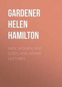 Helen Gardener -Men, Women, and Gods; and Other Lectures