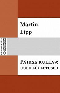 Martin Lipp -Päikse kullas : uued luuletused