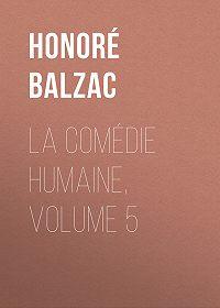Honoré de -La Comédie humaine, Volume 5