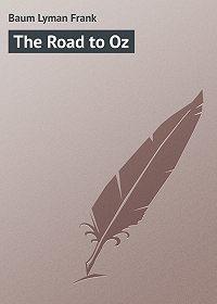 Lyman Baum -The Road to Oz