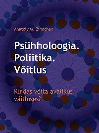 Anatoly Zimichev -Psühholoogia. Poliitika. Võitlus