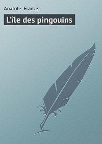Anatole France - L'île des pingouins