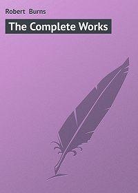 Robert Burns - The Complete Works