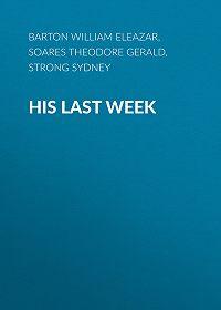 Theodore Soares -His Last Week