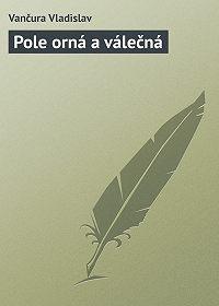 Vančura Vladislav -Pole orná a válečná