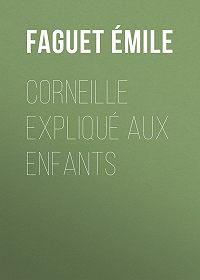 Émile Faguet -Corneille expliqué aux enfants