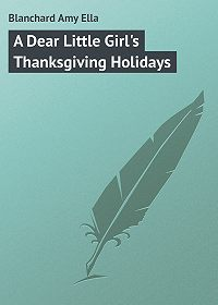 Amy Blanchard -A Dear Little Girl's Thanksgiving Holidays