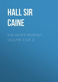 Hall Caine -The White Prophet, Volume II (of 2)