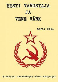 Marti Uibo -Eesti varustaja ja Vene värk