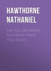 "Nathaniel Hawthorne -The Toll Gatherer's Day (From ""Twice Told Tales"")"