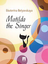 Ekaterina Belyavskaya -Matilda the Singer